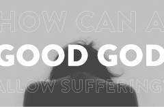 How can a good God allow suffering